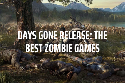 Days Gone Release: The Best Zombie Games