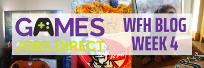 Games Jobs Direct are WFH: Week 4